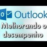 Dicas para melhorar o desempenho do Outlook